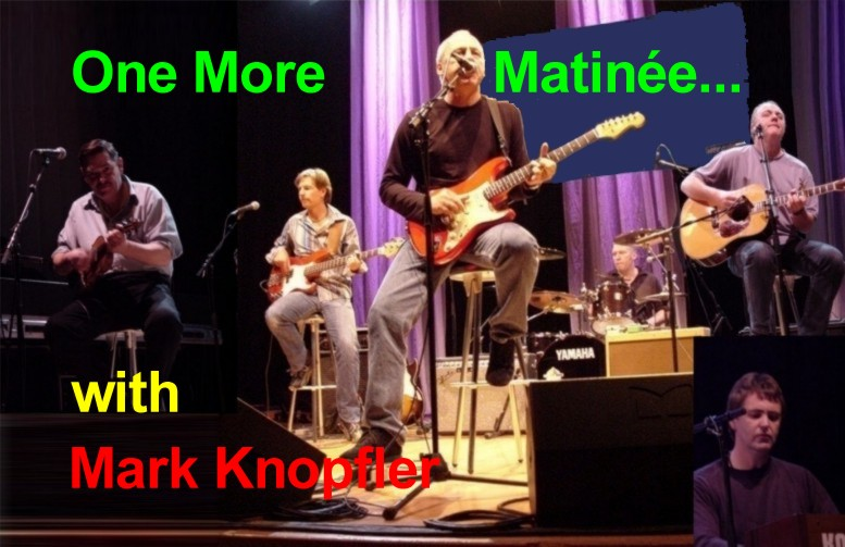 ONE MORE MATINEE WITH MARK KNOPFLER